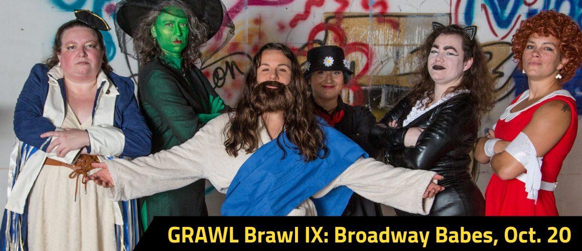 GRAWL Brawl IX Broadway Babes, Oct. 20